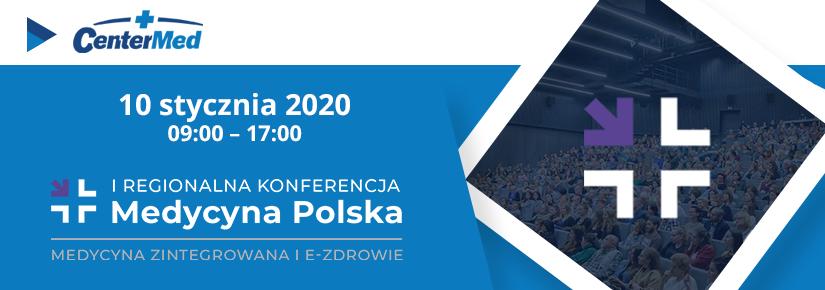 Już 10 stycznia odbędzie się I Regionalna Konferencja Medycyna Polska
